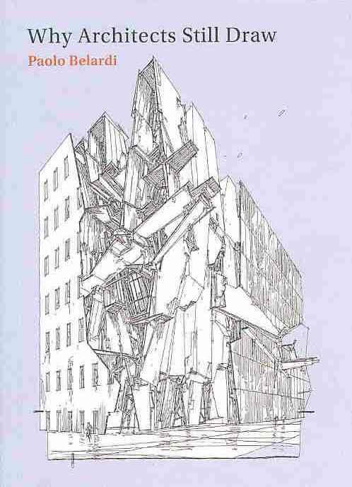 Why Architects Still Draw By Belardi, Paolo/ Nowak, Zachary (TRN)