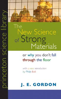 The New Science of Strong Materials By Gordon, J. E./ Ball, Philip (INT)